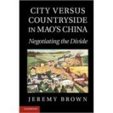 City Versus Countryside in Mao's China: Negotiating the Divide - Jeremy Brown