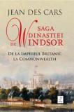Saga dinastiei de Windsor. De la Imperiul Britanic la Commonwealth/Jean Des Cars