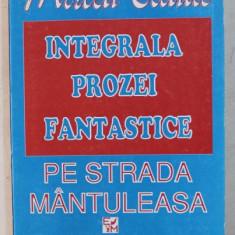 INTEGRALA PROZEI FANTASTICE , VOLUMUL II - PE STRADA MANTULEASA de MIRCEA ELIADE , 1994