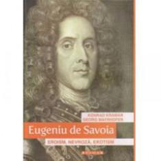 Eugeniu de Savoia. Eroism, nevroza, erotism Georg Mayrhofer, Konrad Kramar foto