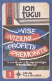 ION TUGUI - VISE VIZIUNI PROFETII PREMONITII (INCURSIUNE IN FENOMENOLOGIA PARAN)