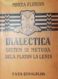 MIRCEA FLORIAN - DIALECTICA SISTEM SI METODA DE LA PLATON LA LENIN