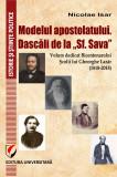 Cumpara ieftin Modelul apostolatului. Dascalii de la Sf. Sava . Volum dedicat bicentenarului scolii lui Gheorghe Lazar (1818-2018)