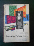 ANDRE MAUROIS - THANATOS PALACE HOTEL, Alta editura