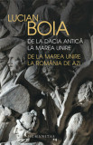De la Dacia antica la Marea Unire, de la Marea Unire la Romania de azi/Lucian Boia