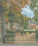 Gradinile Castelului Peles Carol I Carmen Sylva Sinaia castel regalitate 100 ill