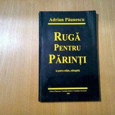 RUGA PENTRU PARINTI  - Adrian PAUNESCU -  Editura Paunescu, 2009, 160 p.
