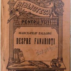 DESPRE FANARIOTI de MARCU - FILIP ZALLONY , COLECTIA &quot, BIBLIOTECA PENTRU TOTI &quot, NR. 152 - 153, EDITIE INTERBELICA