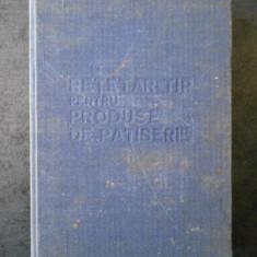 RETETAR TIP PENTRU PRODUSE DE PATISERIE (1986, editie cartonata)