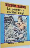 Victor Tarus - La pescuit cu Unchiul Virgil - 1988