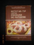 RETETAR-TIP PENTRU PRODUSE DE PATISERIE (1987, editie cartonata)
