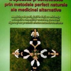Vindecarea trupească și sufletească prin metodele perfect naturale ale medicinei alternative