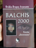 Balchis 2000 , parola Dumnezeu - Ovidiu Dragoș Argeșanu