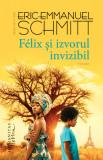 Felix si izvorul invizibil | Eric-Emmanuel Schmitt