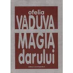 OFELIA VADUVA - MAGIA DARULUI {ED ENCICLOPEDICA 1997, 266 PAG}