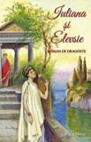 Iuliana si Elevsie. Roman de dragoste/Iosif D. Agapitou