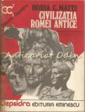 Cumpara ieftin Civilizatia Romei Antice - Horia C. Matei
