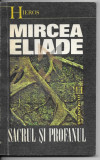 MIRCEA ELIADE - SACRUL SI PROFANUL, 1992