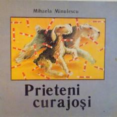 PRIETENI CURAJOSI de MIHAELA MINULESCU, ILUSTRATII de EMIL MURESAN, 1989