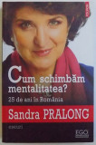 CUM SCHIMBAM MENTALITATEA IN ROMANIA? 25 DE ANI IN ROMANIA de SANDRA PRALONG, 2014