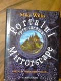 Mike Wilks - Portalul spre taramul Mirrorskape    (posib. exped 6 lei/gratuit)