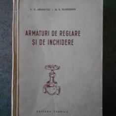 V. V. ARONOVICI, M. S. SLOBODKIN - ARMATURI DE REGLARE SI DE INCHIDERE