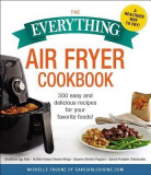 The Everything Air Fryer Cookbook: 300 Easy and Delicious Recipes for Your Favorite Foods!