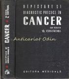 Cumpara ieftin Depistare Si Diagnostic Precoce In Cancer - Redactia: O. Costachel