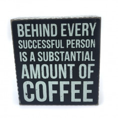 Tablou motivational BEHIND EVERY SUCCESSFUL PERSON IS A SUBSTANTIAL AMOUNT OF COFFEE 12 x 13 x 4 cm