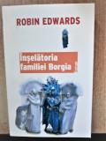 INSELATORIA FAMILIEI BORGIA -ROBIN EDWARDS ED.TREI ANUL 2007