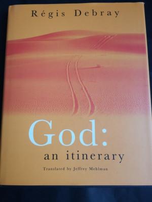 God: an itinerary - Regis Debray, Verso, 2004, 307 pag foto
