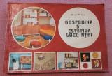 Gospodina si estetica locuintei. Editura Tehnica, 1979 - Draga Neagu