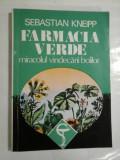 FARMACIA VERDE miracolul vindecarii bolilor - SEBASTIAN KNEIPP