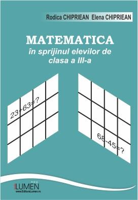 Matematica in sprijinul elevilor de clasa a III a - Rodica CHIPRIEAN, Elena CHIPRIEAN