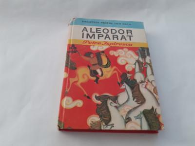 ALEODOR IMPARAT DE PETRE ISPIRESCU, EDITURA ION CREANGA, BUCURESTI, 1975 RF4/3 foto