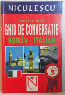 GHID DE CONVERSATIE ROMAN - ITALIAN de ADRIANA LAZARESCU , 2004 foto
