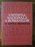 Unitatea nationala a românilor în epoca moderna : 1821-1918