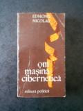EDMOND NICOLAU - OM MASINA CIBERNETICA