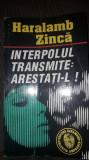 Interpolul transmite:Arestati-l!Haralamb Zinca,1993,Ed.Garamond,Col.Amprenta,T.G