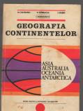 C9296 GEOGRAFIA CONTINENTELOR - CALOIANU, ASIA AUSTRALIA, OCEANIA, ANTARCTICA