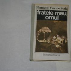 Fratele meu omul - Henriette Yvonne Stahl - 1989