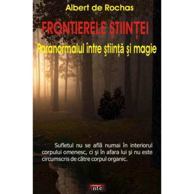 FRONTIERELE STIINTEI – PARANORMALUL INTRE STIINTA SI MAGIE – ALBERT DE ROCHAS foto