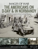 The Americans on D-Day & in Normandy