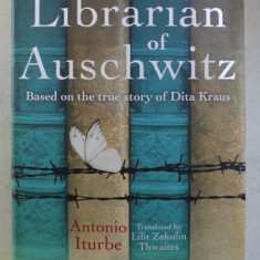 THE LIBRARIAN OF AUSCHWITZ , BASED ON THE TRUE STORY OF DITA KRAUS by ANTONIO ITURRBE , 2017