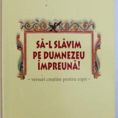 SA- L SALVAM PE DUMNEZEU IMPREUNA - VERSURI CRESTINE PENTRU COPII de PETRU - DEMETRU POPESCU , 2015
