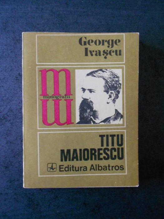 GEORGE IVASCU - TITU MAIORESCU