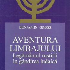 AS - GROSS BENJAMIN - AVENTURA LIMBAJULUI. LEG. ROSTIRII IN GANDIREA IUDAICA