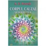 Corpul cauzal si sufletul - Arthur E. Powell