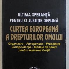 ULTIMA SPERANTA PENTRU O JUSTITIE DEPLINA - CURTEA EUROPEANA A DREPTURILOR OMULUI ED. I de MARIN VOICU