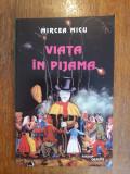 Viata in pijama - Mircea Micu, autograf / R4P4S, Alta editura